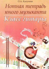 О. Канунова. Нотная тетрадь юного музыканта. Класс гитары